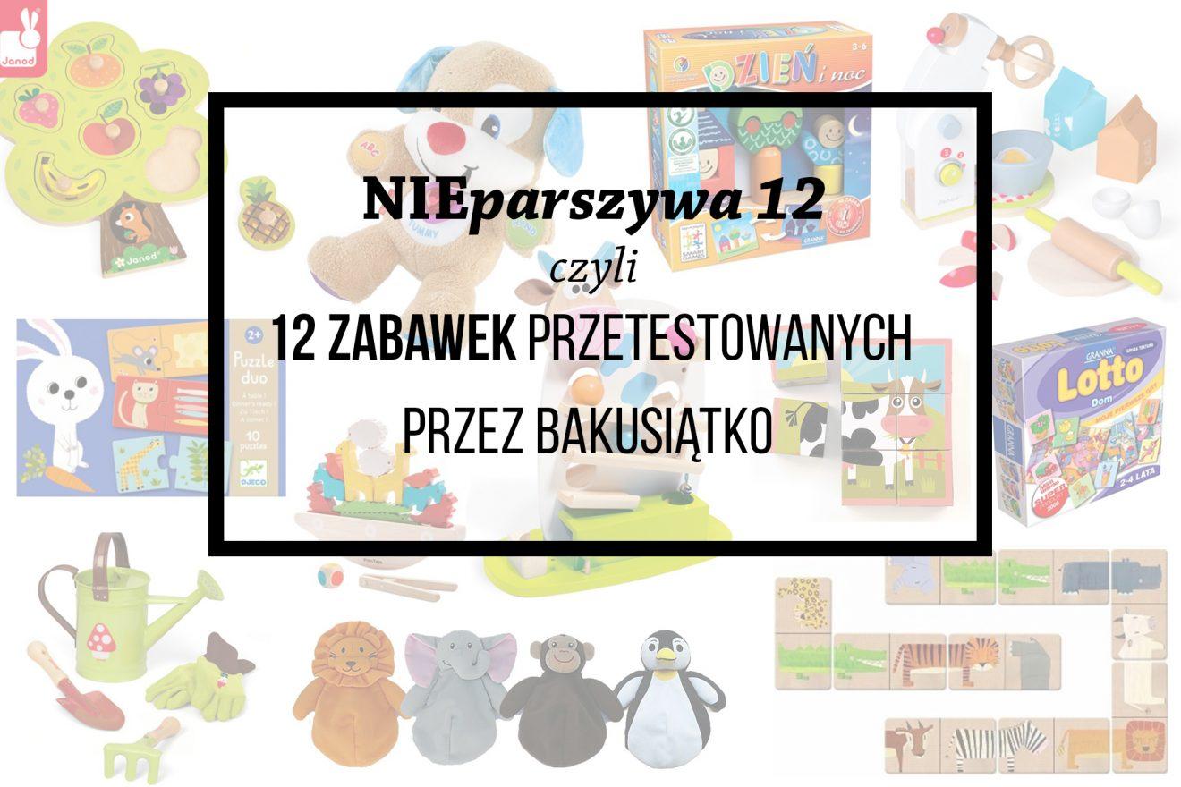 Nieparszywa 12 czyli 12 zabawek przetestowanych przez Bakusiątko