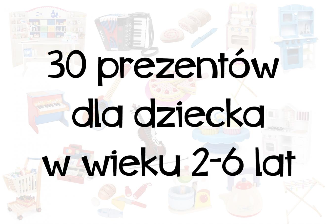 30 prezentów dla dziecka w wieku 2-6.