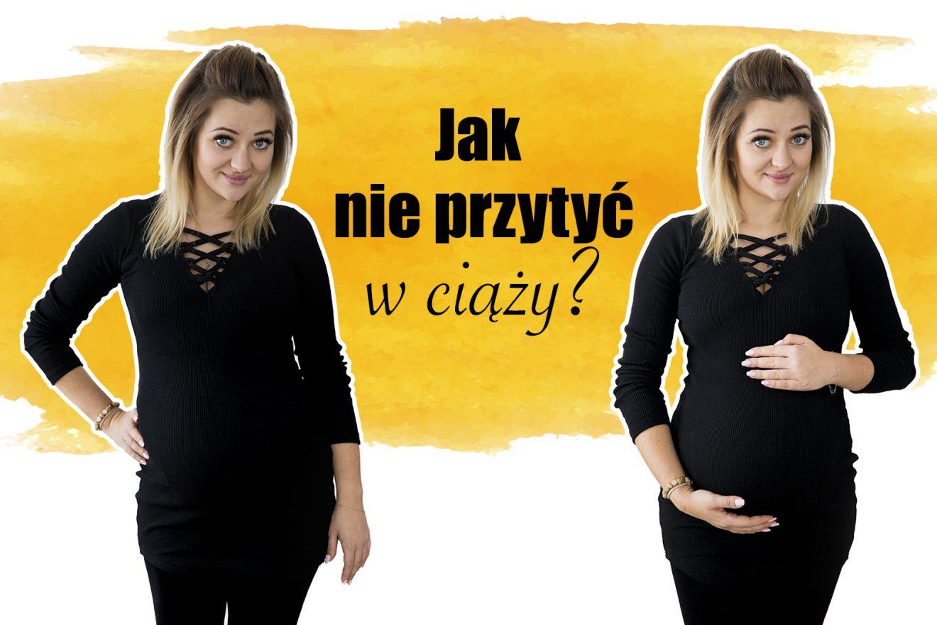 Jak nie przytyć w ciąży? Moje sposoby.
