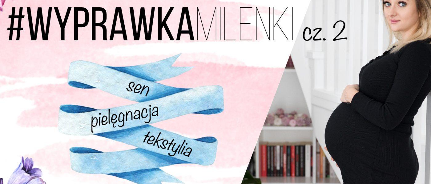 #WyprawkaMilenki, część 2 – pielęgnacja, tekstylia, sen (18 super gadżetów!)
